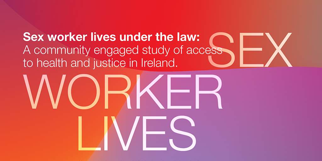 Sex worker lives under the law: A community engaged study of access to health in Ireland
